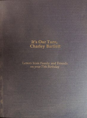 It's Our Turn, Charley Bartlett: Letters from Family and Friends on your 75th Birthday cover